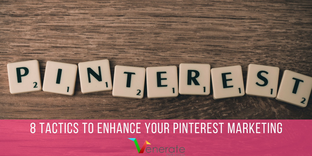 8 Tactics To Enhance Your Pinterest Marketing