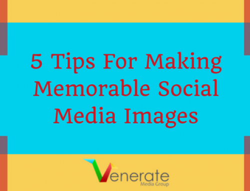 5 Tips For Making Memorable Social Media Images