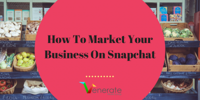 How To Market Your Business On Snapchat