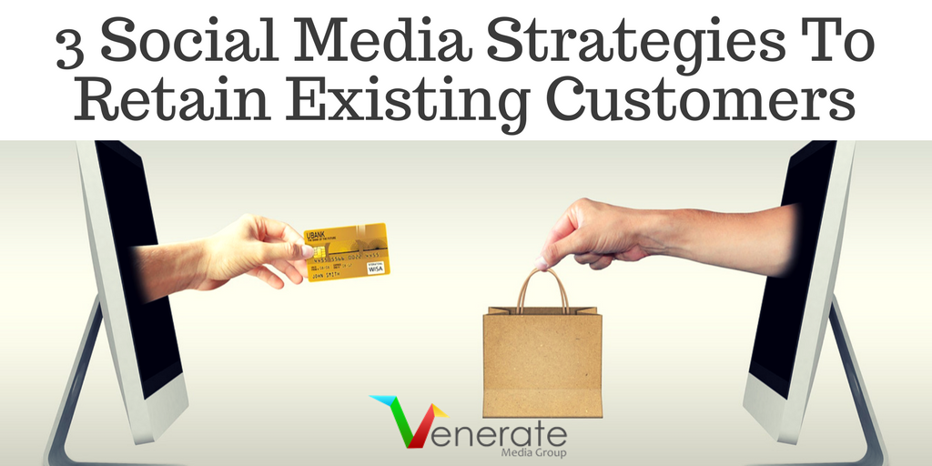 3 Social Media Strategies To Retain Existing Customers