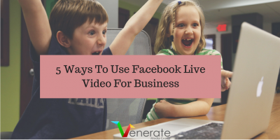 5 Ways To Use Facebook Live Video For Business