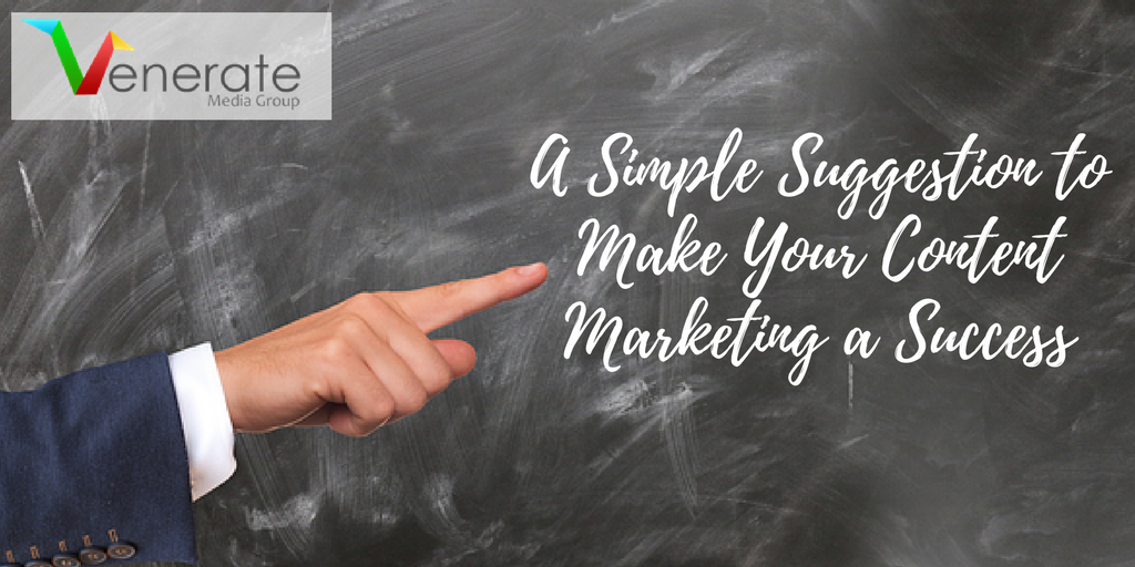 A Simple Suggestion to Make Your Content Marketing a Success