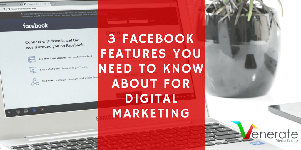 3 Facebook Features You Need To Know About For Digital Marketing